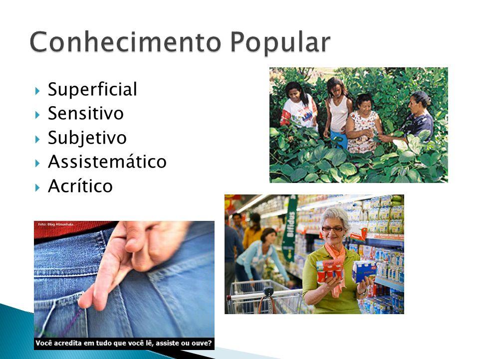 Conhecimento Popular Superficial Sensitivo Subjetivo Assistemático