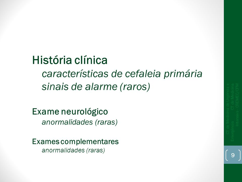 História clínica características de cefaleia primária sinais de alarme (raros)