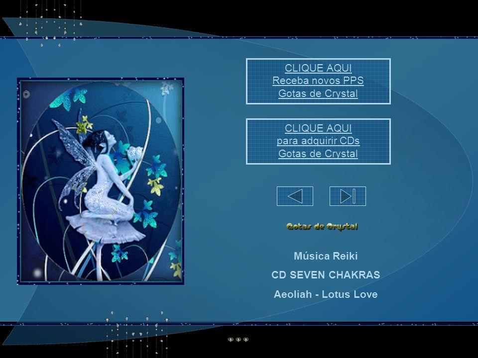 CLIQUE AQUI Receba novos PPS. Gotas de Crystal. CLIQUE AQUI. para adquirir CDs. Gotas de Crystal.