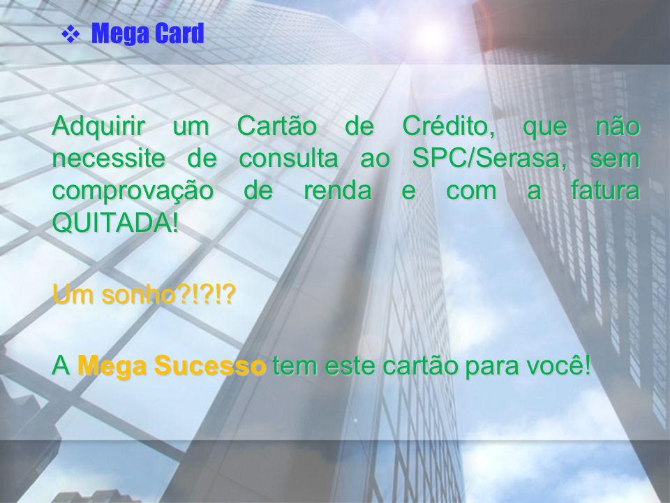 A Mega Sucesso tem este cartão para você!