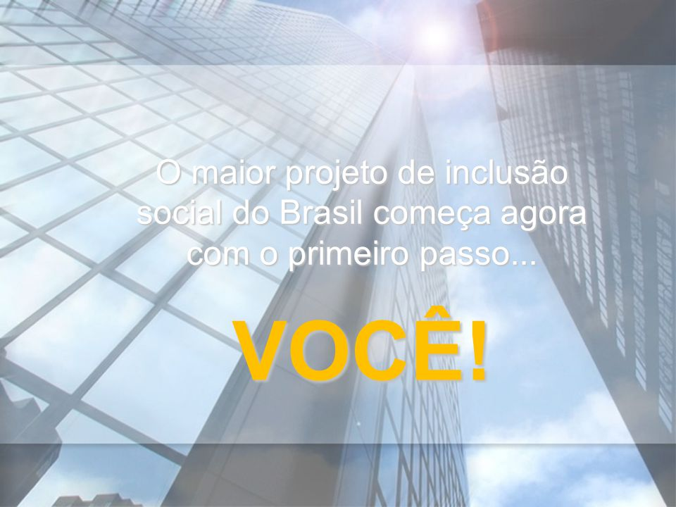 O maior projeto de inclusão social do Brasil começa agora com o primeiro passo...