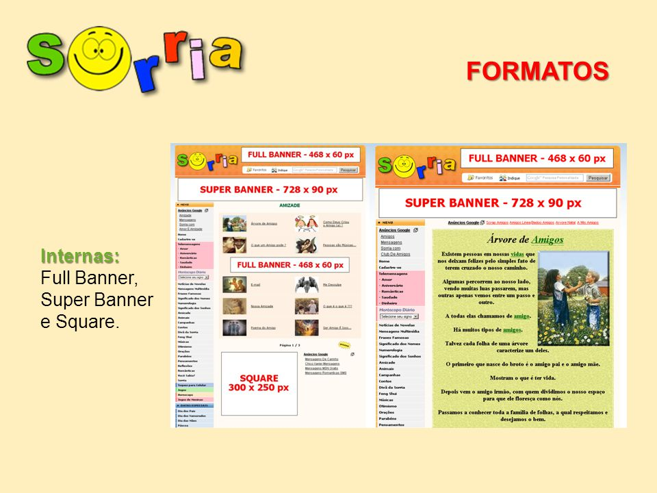 FORMATOS Internas: Full Banner, Super Banner e Square.