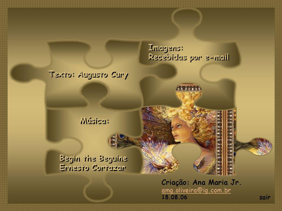 Imagens: Recebidas por e-mail Texto: Augusto Cury Música:
