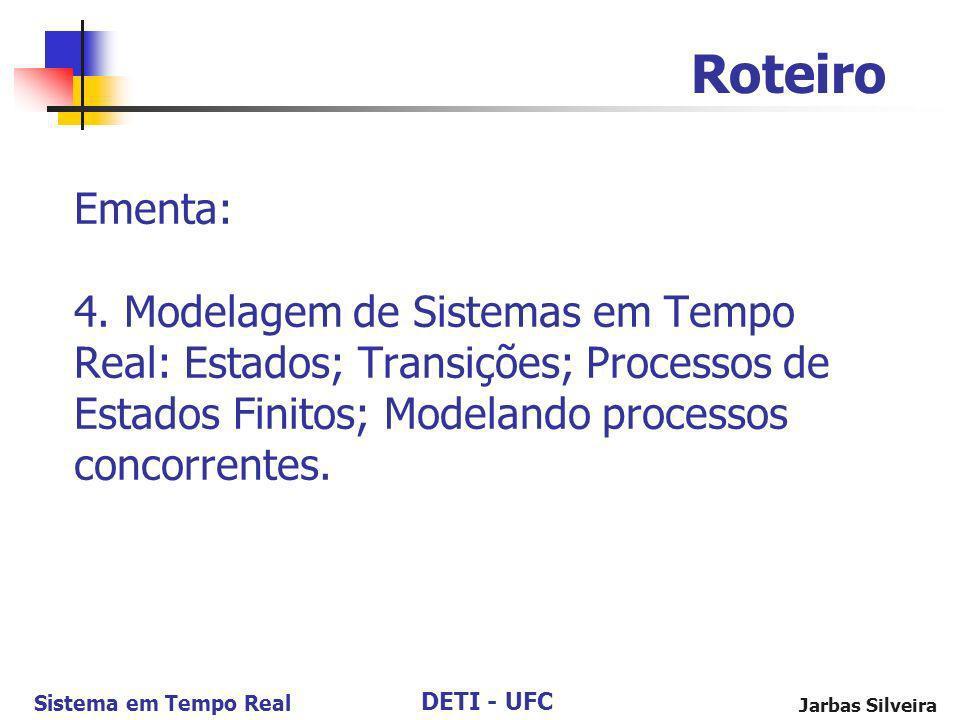 Roteiro Ementa: 4. Modelagem de Sistemas em Tempo Real: Estados; Transições; Processos de Estados Finitos; Modelando processos concorrentes.