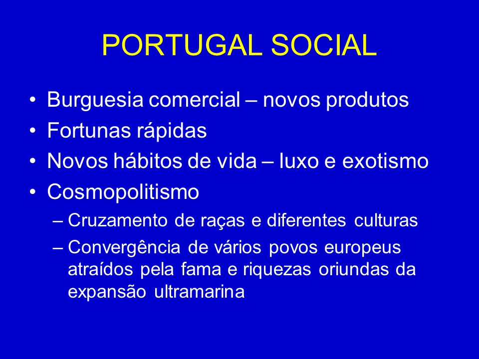 PORTUGAL SOCIAL Burguesia comercial – novos produtos Fortunas rápidas