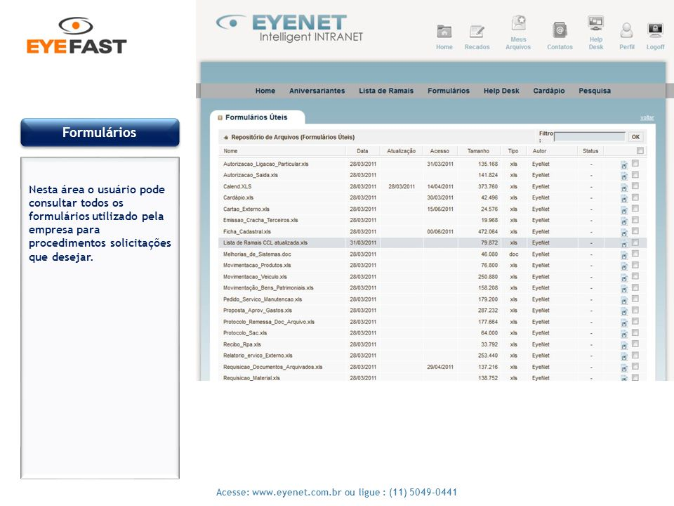 Formulários Nesta área o usuário pode consultar todos os formulários utilizado pela empresa para procedimentos solicitações que desejar.