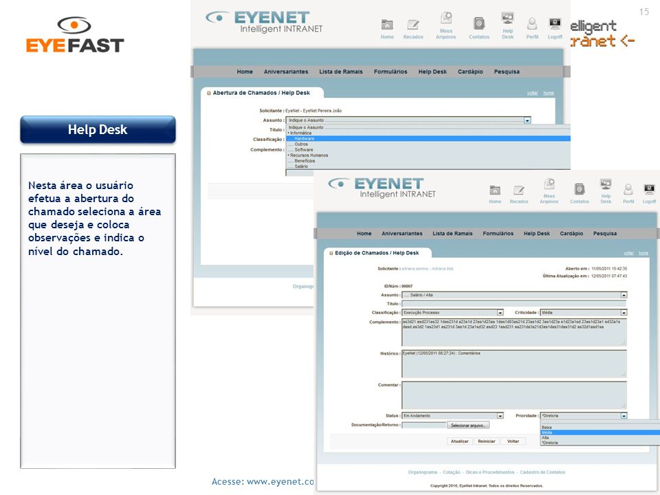 Help Desk Nesta área o usuário efetua a abertura do chamado seleciona a área que deseja e coloca observações e indica o nível do chamado.