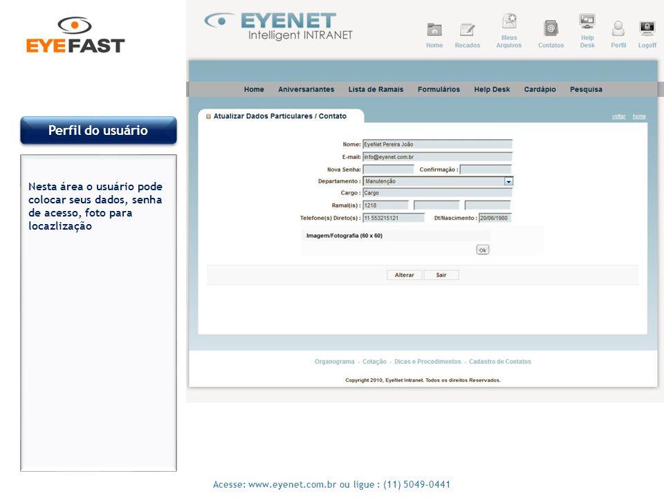 Perfil do usuário Nesta área o usuário pode colocar seus dados, senha de acesso, foto para locazlização.