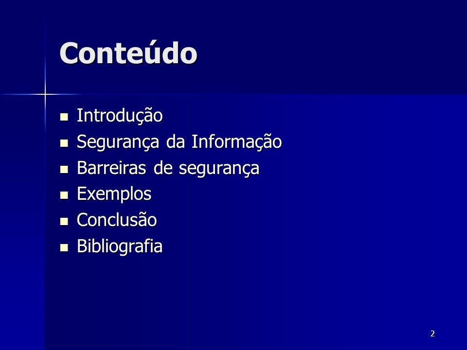 Conteúdo Introdução Segurança da Informação Barreiras de segurança