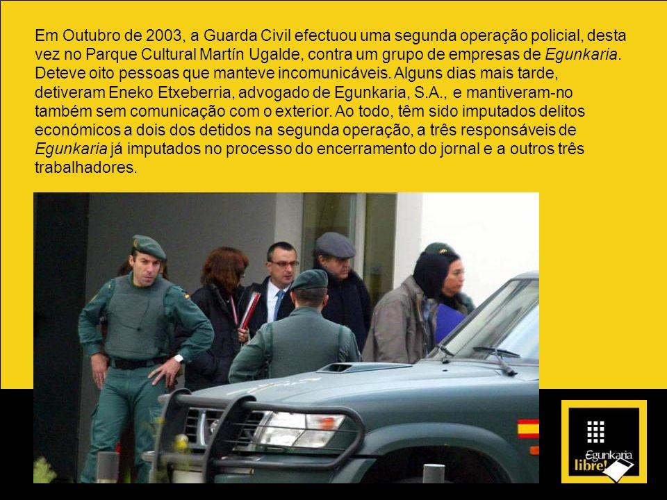 Em Outubro de 2003, a Guarda Civil efectuou uma segunda operação policial, desta vez no Parque Cultural Martín Ugalde, contra um grupo de empresas de Egunkaria.