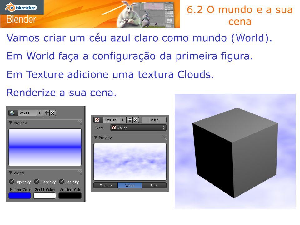 6.2 O mundo e a sua cena Vamos criar um céu azul claro como mundo (World). Em World faça a configuração da primeira figura.