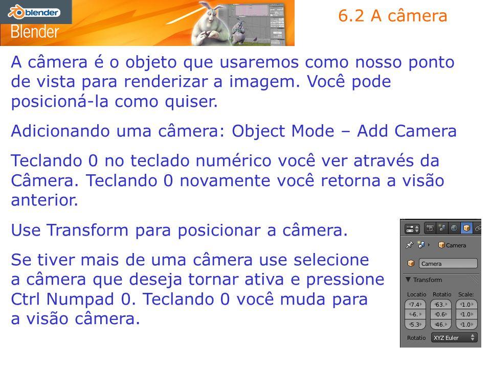 6.2 A câmera A câmera é o objeto que usaremos como nosso ponto de vista para renderizar a imagem. Você pode posicioná-la como quiser.