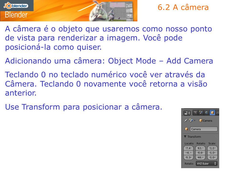 6.2 A câmeraA câmera é o objeto que usaremos como nosso ponto de vista para renderizar a imagem. Você pode posicioná-la como quiser.
