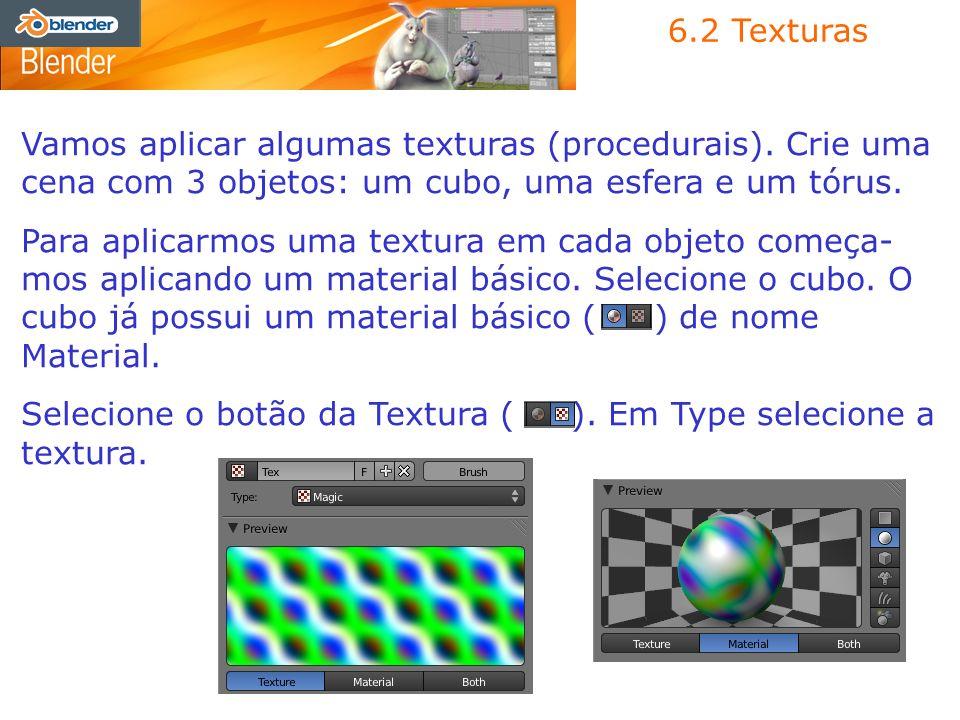 6.2 Texturas Vamos aplicar algumas texturas (procedurais). Crie uma cena com 3 objetos: um cubo, uma esfera e um tórus.