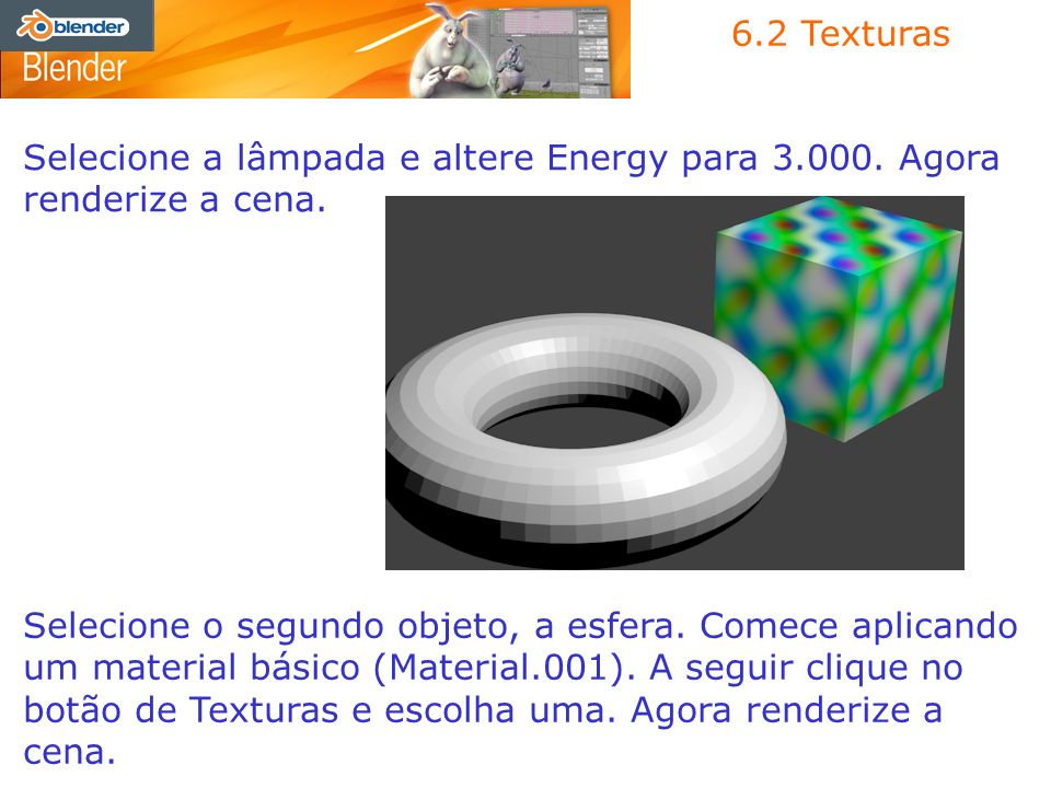 6.2 Texturas Selecione a lâmpada e altere Energy para 3.000. Agora renderize a cena.