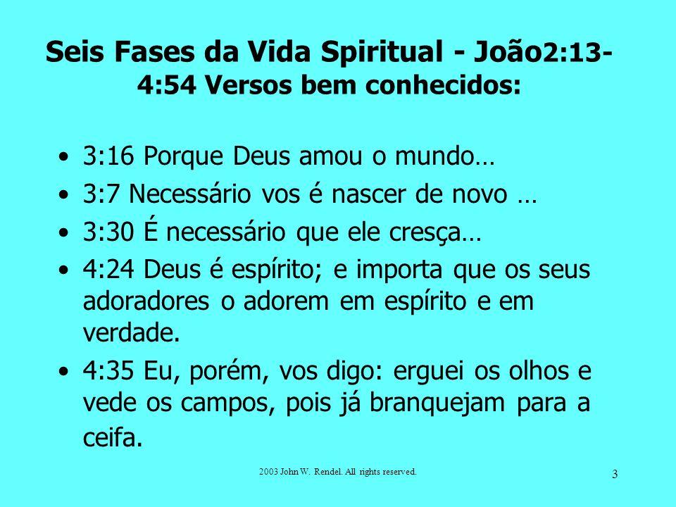 Seis Fases da Vida Spiritual - João2:13-4:54 Versos bem conhecidos:
