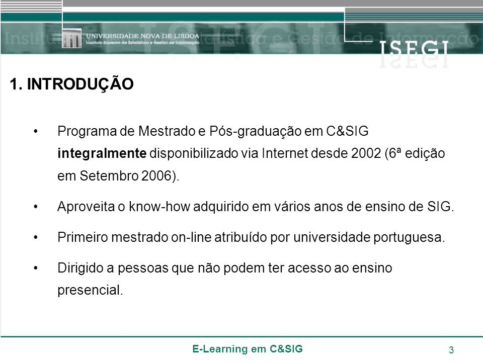 1. INTRODUÇÃOPrograma de Mestrado e Pós-graduação em C&SIG integralmente disponibilizado via Internet desde 2002 (6ª edição em Setembro 2006).