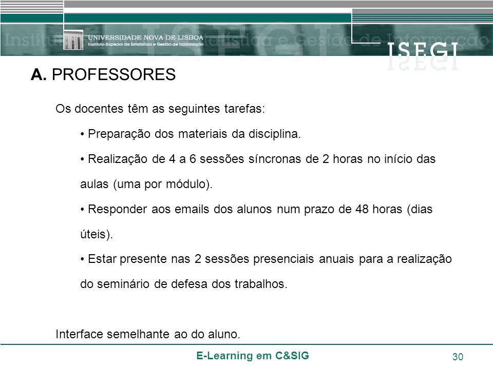 A. PROFESSORES Os docentes têm as seguintes tarefas: