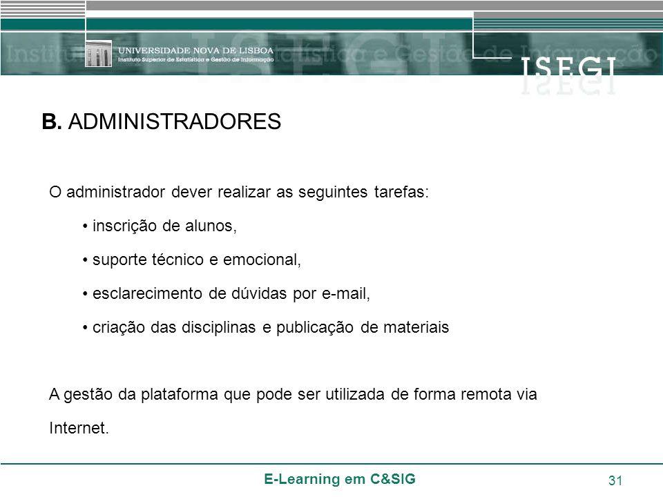 B. ADMINISTRADORES O administrador dever realizar as seguintes tarefas: inscrição de alunos, suporte técnico e emocional,