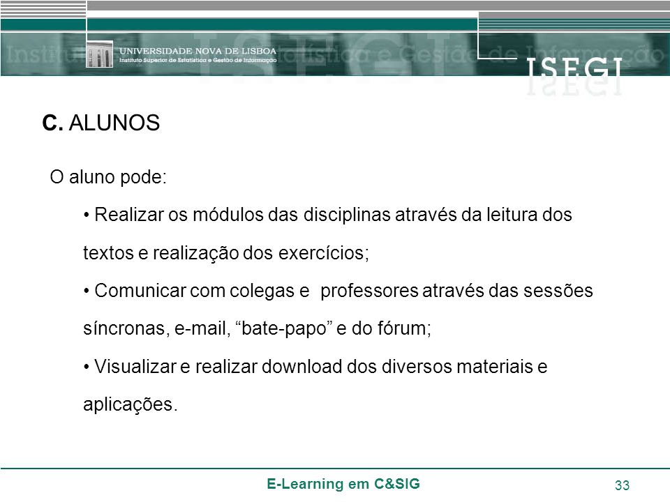 C. ALUNOS O aluno pode: Realizar os módulos das disciplinas através da leitura dos textos e realização dos exercícios;