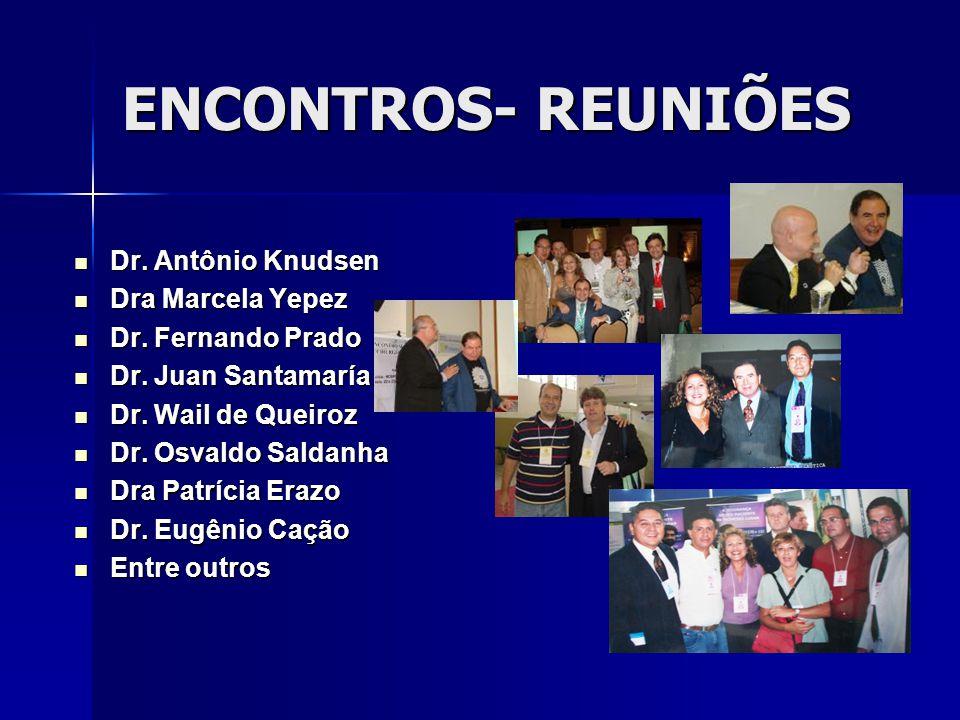 ENCONTROS- REUNIÕES Dr. Antônio Knudsen Dra Marcela Yepez