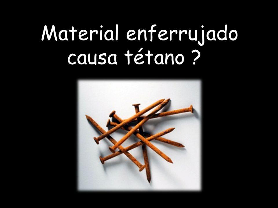 Material enferrujado causa tétano