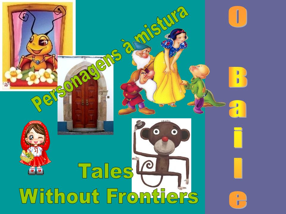 . O B a i l e Personagens à mistura Tales Without Frontiers