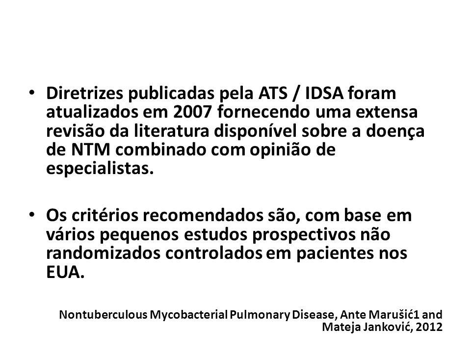 Diretrizes publicadas pela ATS / IDSA foram atualizados em 2007 fornecendo uma extensa revisão da literatura disponível sobre a doença de NTM combinado com opinião de especialistas.