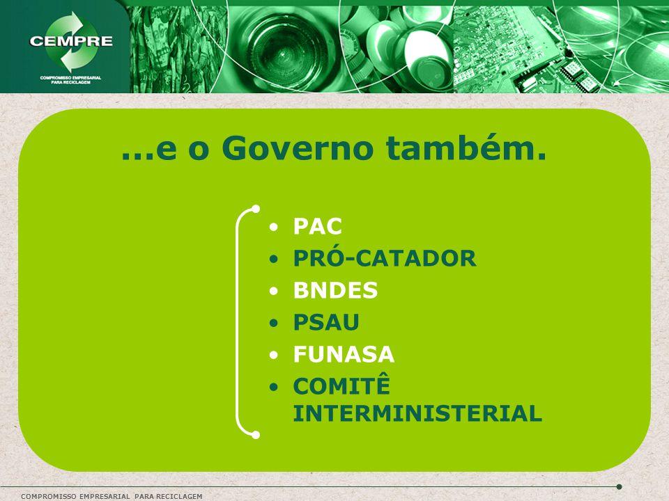 ...e o Governo também. PAC PRÓ-CATADOR BNDES PSAU FUNASA