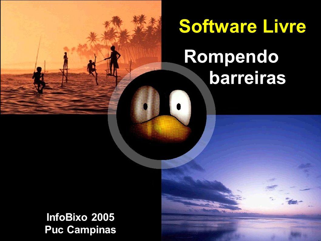 Software Livre Rompendo barreiras InfoBixo 2005 Puc Campinas