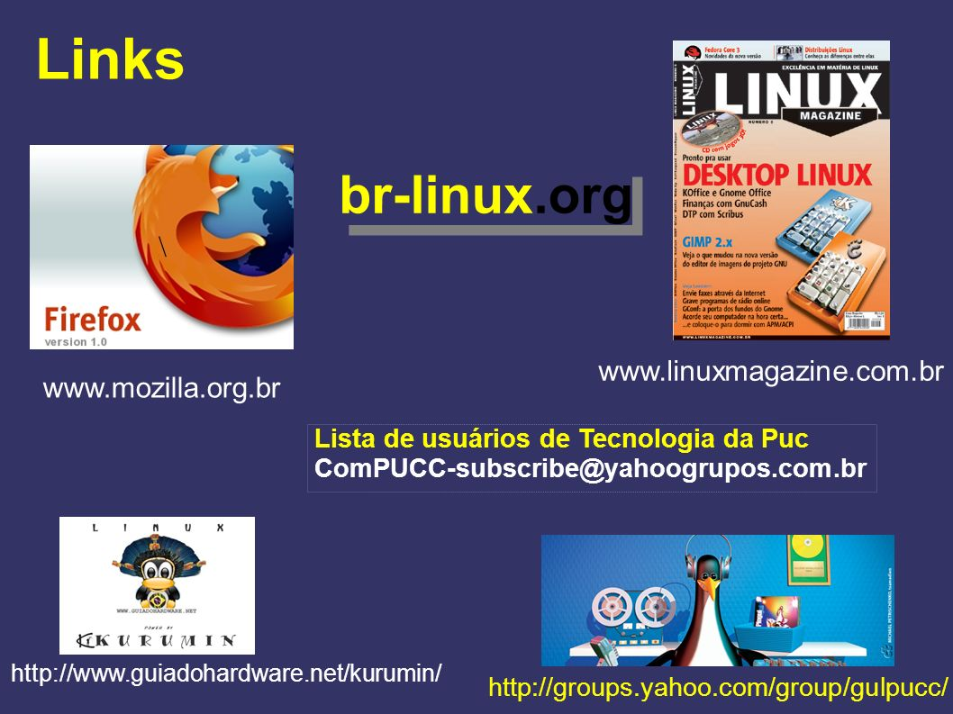 Links br-linux.org \ www.linuxmagazine.com.br www.mozilla.org.br