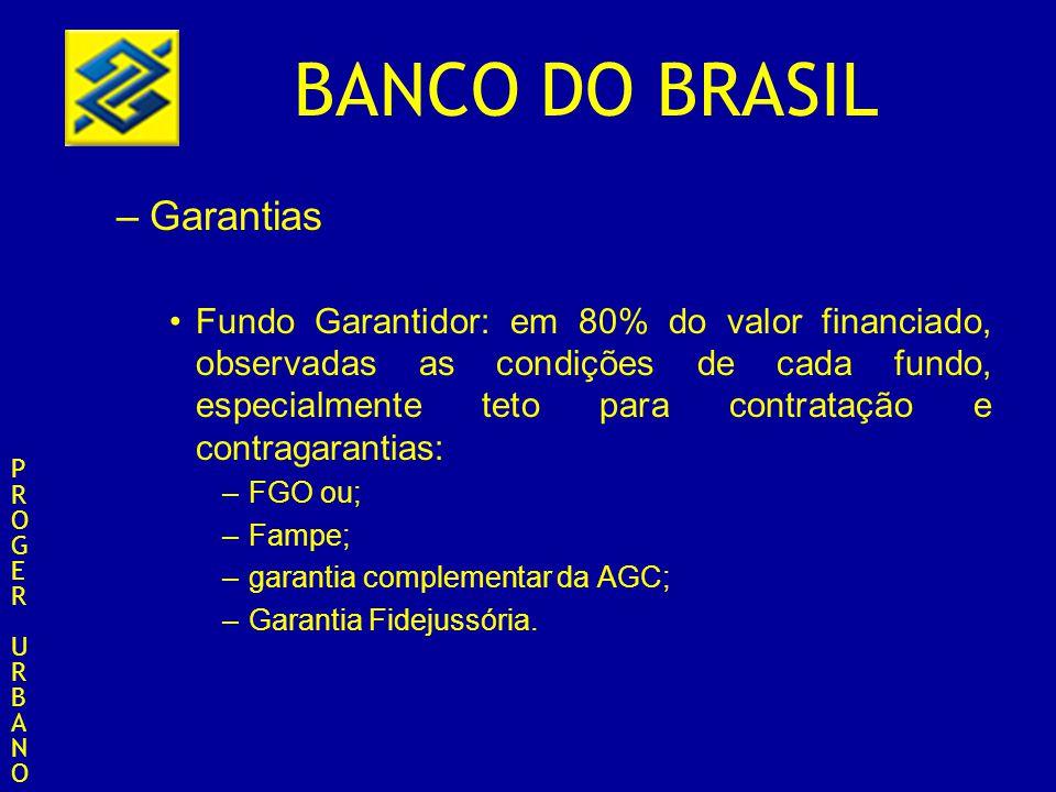 Garantias Fundo Garantidor: em 80% do valor financiado, observadas as condições de cada fundo, especialmente teto para contratação e contragarantias: