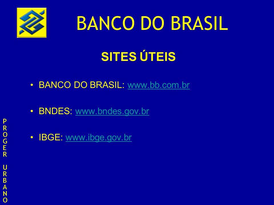 SITES ÚTEIS BANCO DO BRASIL: www.bb.com.br BNDES: www.bndes.gov.br