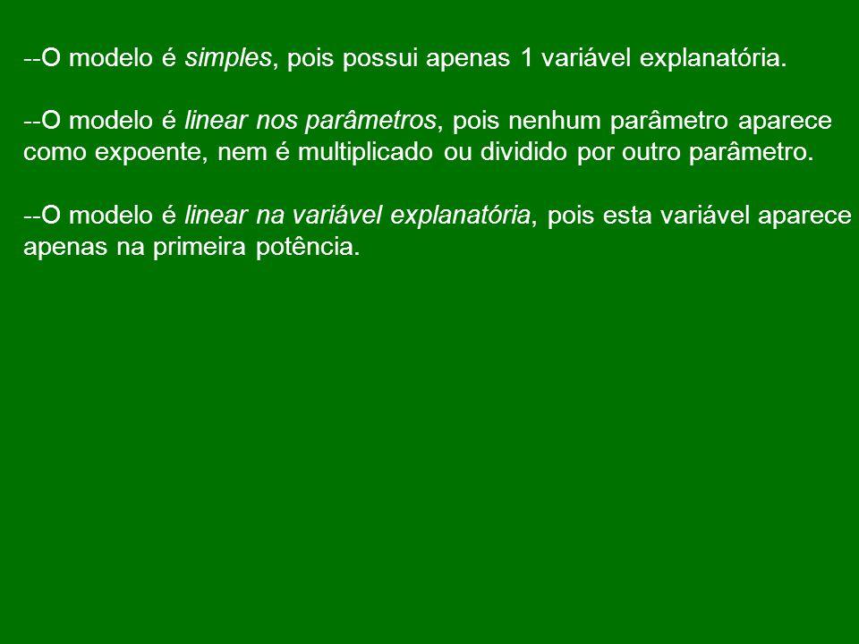 --O modelo é simples, pois possui apenas 1 variável explanatória.
