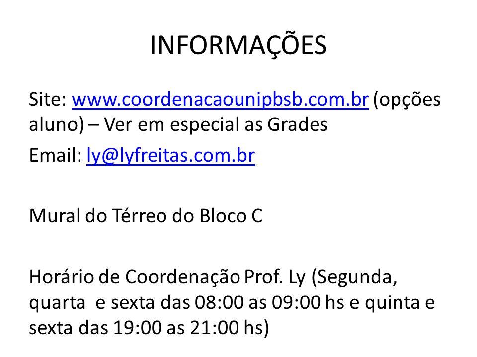 INFORMAÇÕES Site: www.coordenacaounipbsb.com.br (opções aluno) – Ver em especial as Grades. Email: ly@lyfreitas.com.br.