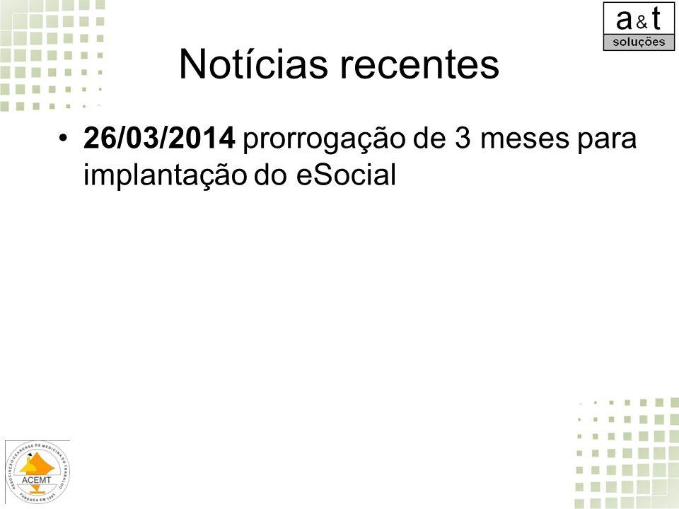 Notícias recentes 26/03/2014 prorrogação de 3 meses para implantação do eSocial