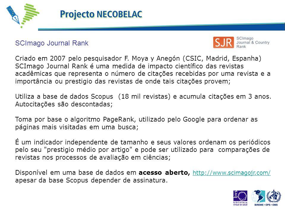 SCImago Journal Rank Criado em 2007 pelo pesquisador F. Moya y Anegón (CSIC, Madrid, Espanha)