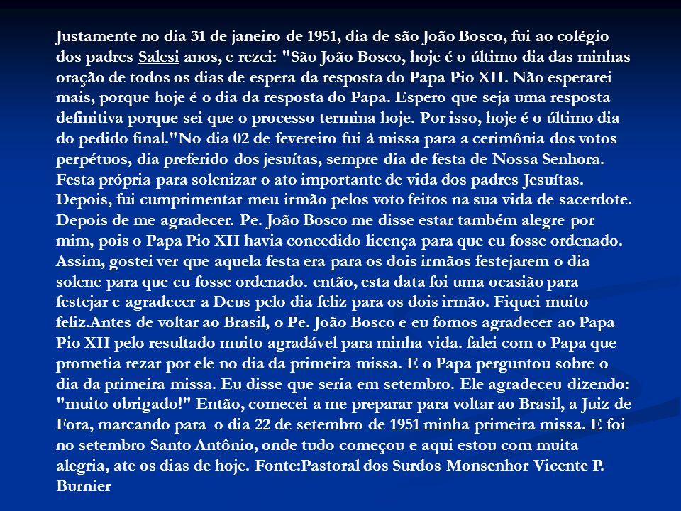 Justamente no dia 31 de janeiro de 1951, dia de são João Bosco, fui ao colégio dos padres Salesi anos, e rezei: São João Bosco, hoje é o último dia das minhas oração de todos os dias de espera da resposta do Papa Pio XII.