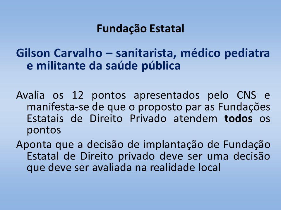 Fundação Estatal Gilson Carvalho – sanitarista, médico pediatra e militante da saúde pública.