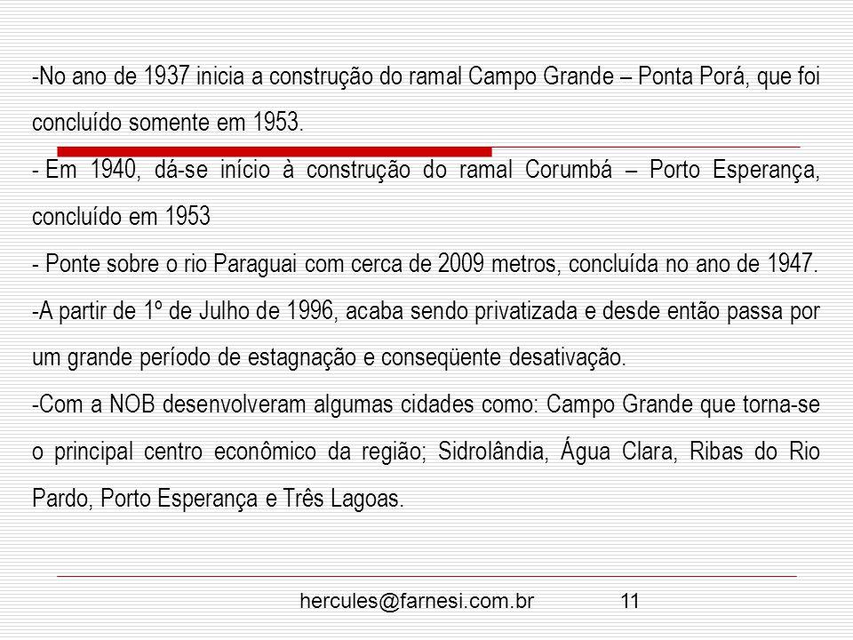 No ano de 1937 inicia a construção do ramal Campo Grande – Ponta Porá, que foi concluído somente em 1953.