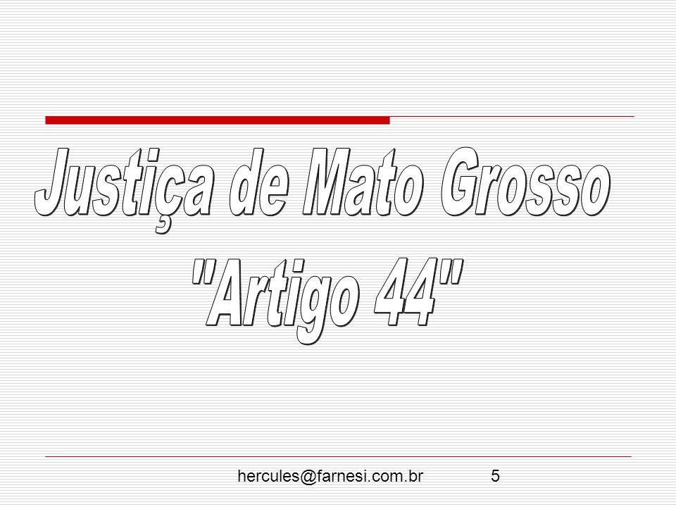 Justiça de Mato Grosso Artigo 44 hercules@farnesi.com.br