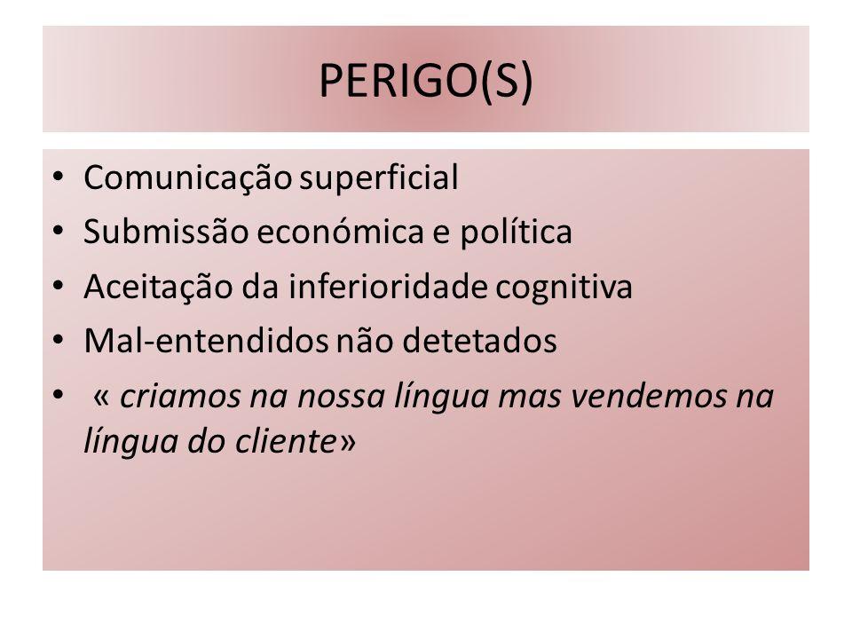 PERIGO(S) Comunicação superficial Submissão económica e política