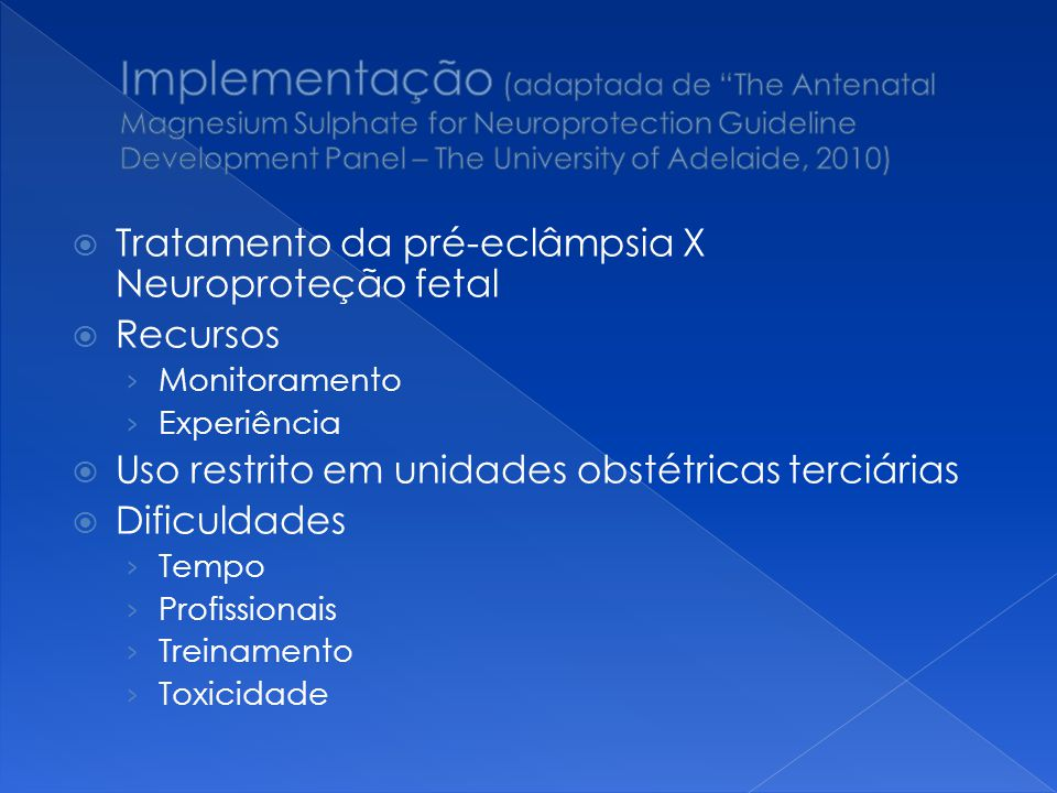 Implementação (adaptada de The Antenatal Magnesium Sulphate for Neuroprotection Guideline Development Panel – The University of Adelaide, 2010)