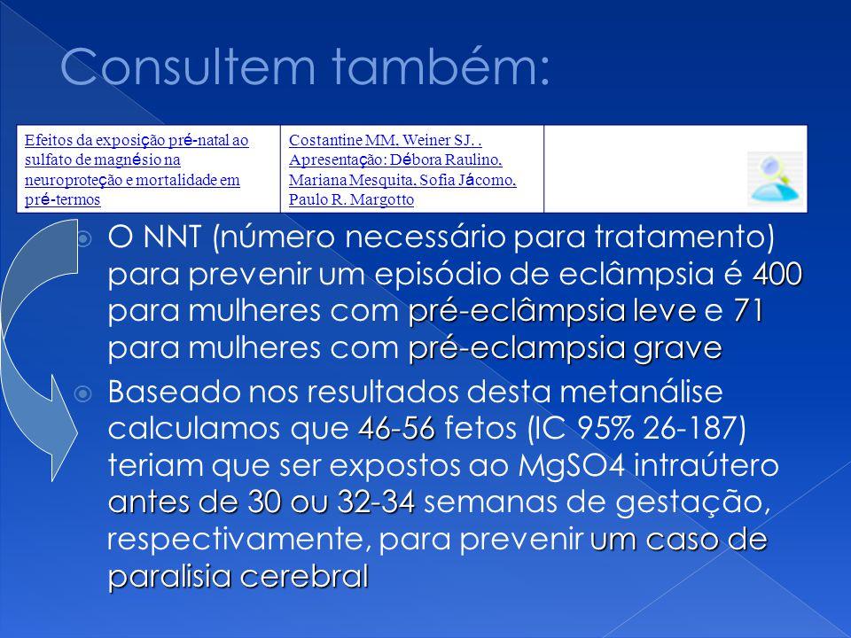 Consultem também: Efeitos da exposição pré-natal ao sulfato de magnésio na neuroproteção e mortalidade em pré-termos.