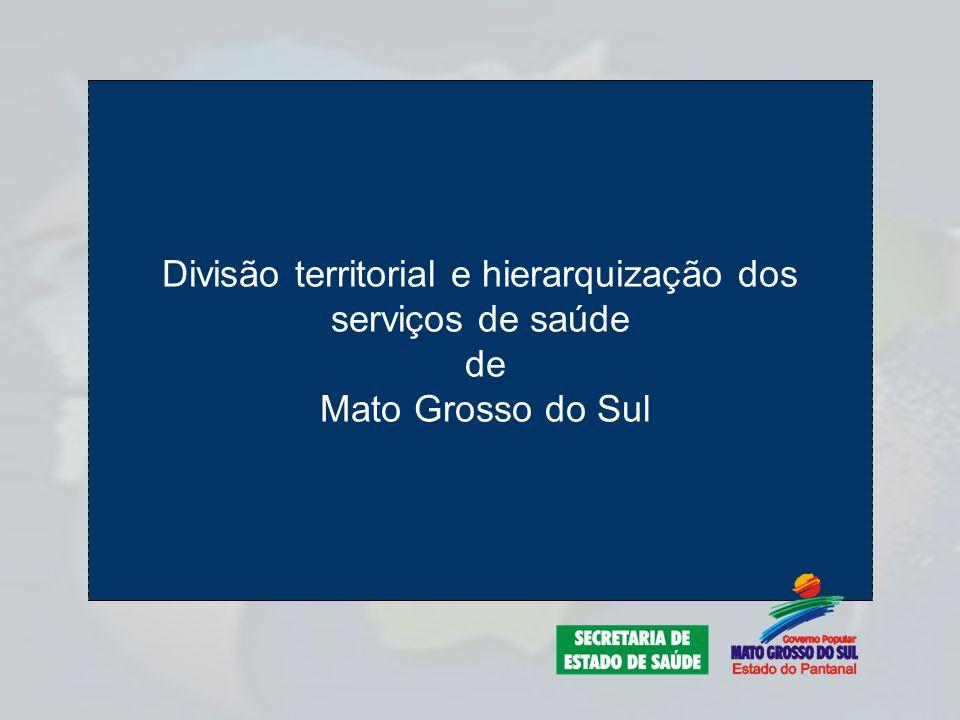 Divisão territorial e hierarquização dos serviços de saúde de Mato Grosso do Sul