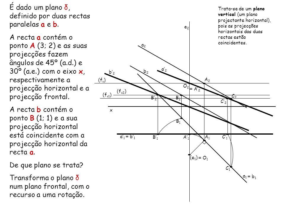 É dado um plano δ, definido por duas rectas paralelas a e b.