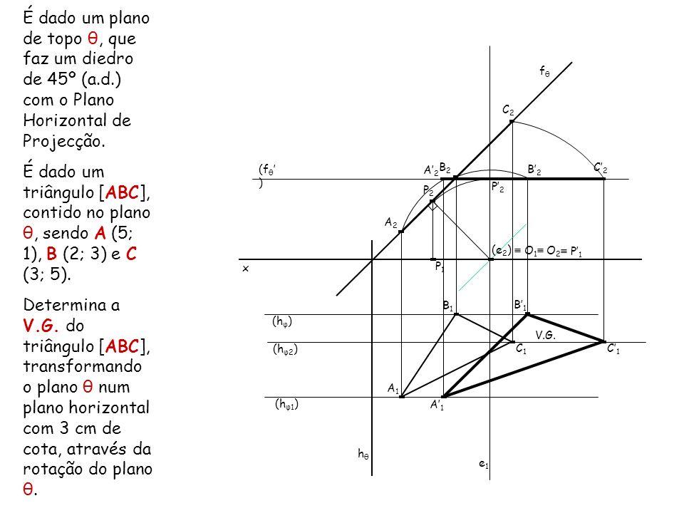 É dado um plano de topo θ, que faz um diedro de 45º (a. d
