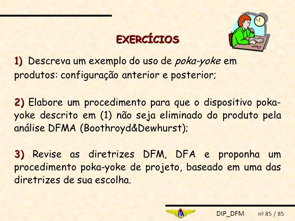 EXERCÍCIOS 1) Descreva um exemplo do uso de poka-yoke em produtos: configuração anterior e posterior;