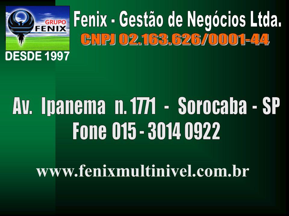 www.fenixmultinivel.com.br CNPJ 02.163.626/0001-44 DESDE 1997