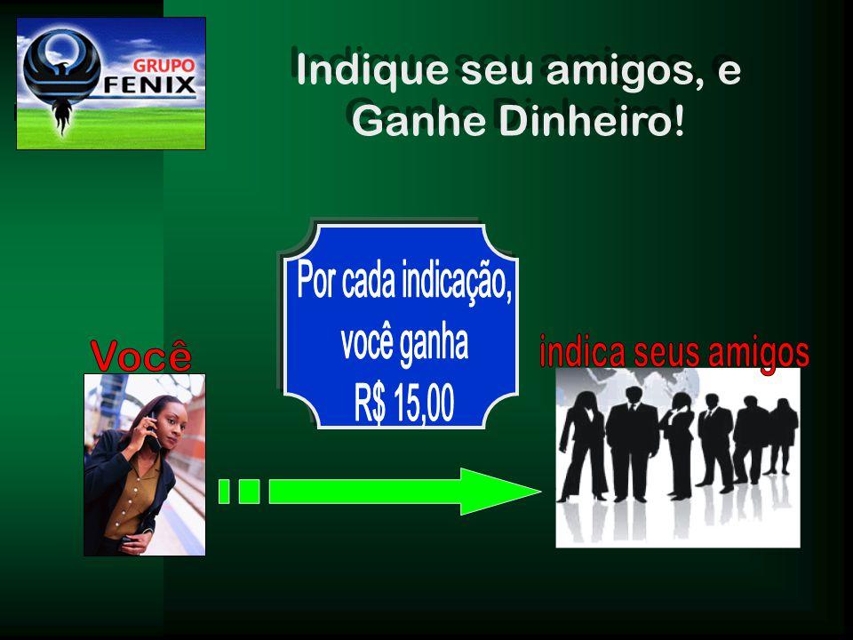 Indique seu amigos, e Ganhe Dinheiro! Por cada indicação, você ganha. R$ 15,00. indica seus amigos.
